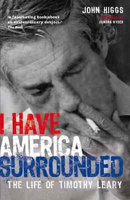 I Have America Surrounded: The Life of Timothy Leary - Paperback NEW Higgs, John