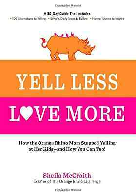 Yell Less, Love More: A 30-Day Guide That Includes: ~10 - 100 Alternatives to Ye