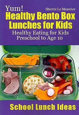 Yum! Healthy Bento Box Lunches for Kids: Healthy Eating for Kids Preschool to Ag