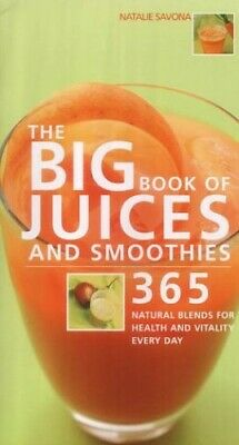 The Big Book of Juices and Smoothies: 365 Natural B by Natalie Savona 1904292232