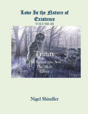 NEW Trinity: The Father, the Son, the Holy Ghost by Nigel Shindler Ph. D. Paperb