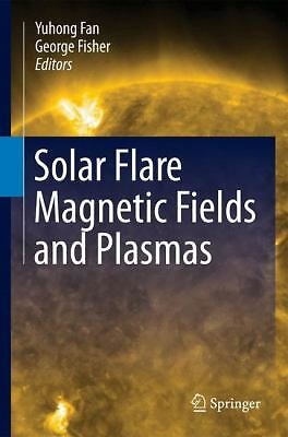 SOLAR FLARE MAGNETIC FIELDS AND PLASM - GEORGE FISHER YUHONG FAN (HARDCOVER) NEW