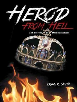 Herod from Hell: Confessions and Reminiscences by Craig R. Smith (English) Paper