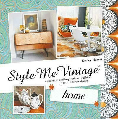 Style Me Vintage: Home: A practical and inspirational guide to retro interior de