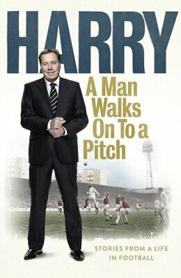 A Man Walks On To a Pitch: Stories from a Life in Football by Redknapp, Harry