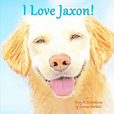 I Love Jaxon! Personalized Book of Positive Affirmations Suzanne Marshall