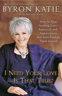 I Need Your Love - Is That True?: How to Stop Seeking L - Paperback NEW Katie, B