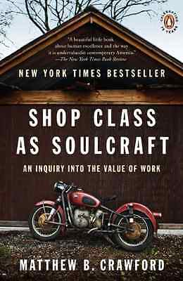 Shop Class as Soulcraft: An Inquiry Into the Value of W - Paperback NEW Crawford