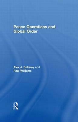 Peace Operations and Global Order by J. Bellamy Alex (English) Paperback Book Fr