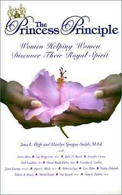 The Princess Principle: Women Helping Women Discover Th - Paperback NEW High, Ja