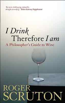 I Drink Therefore I am: A Philosopher's Guide to Wine - Paperback NEW Scruton, R