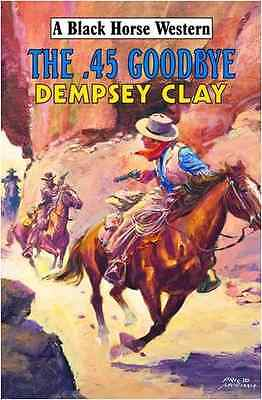 The 45 Goodbye - Clay, Dempsey NEW Hardcover 30-Jun-09