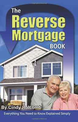 Reverse Mortgage Book: Everything You Need to Know Expl - Paperback NEW Holcomb,
