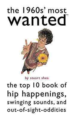 The 1960s' Most Wanted: The Top 10 Book of Hip Happenin - Paperback NEW Shea, St