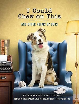 I Could Chew on This: And Other Poems by Dogs by Marciuliano, Francesco