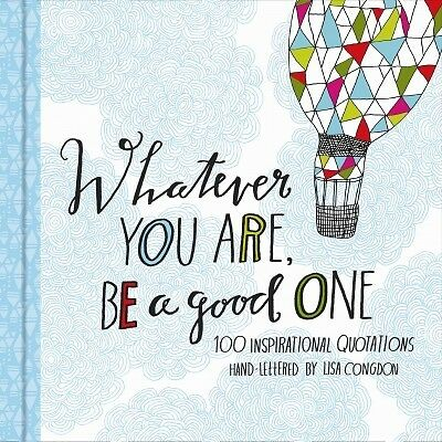 WHATEVER YOU ARE, BE A GOOD ONE - KRISTEN HEWITT LISA CONGDON (HARDCOVER) NEW