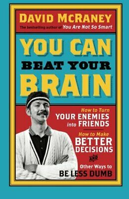 You Can Beat Your Brain: How To Turn Your Enemies Into Fri... by Mccraney, David