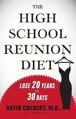 The High School Reunion Diet: Lose 20 Years in 30 Days, David Colbert, Good,  Bo