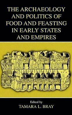 The Archaeology and Politics of Food and Feasting in Early States and Empires by