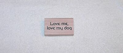 LOVE ME, LOVE MY DOG WOOD MOUNTED RUBBER STAMP