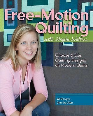 Free-Motion Quilting with Angela Walters by Angela Walters (2012, Paperback)
