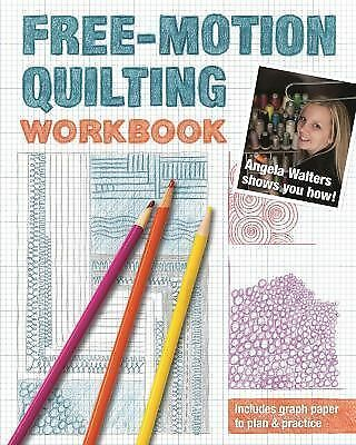 Free-Motion Quilting Workbook : Angela Walters Shows You How! by Angela Walter