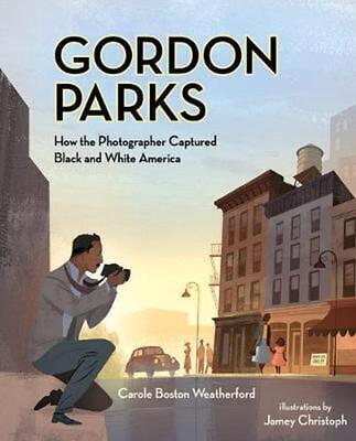 Gordon Parks: How the Photographer Captured Black and White America by Carole Bo