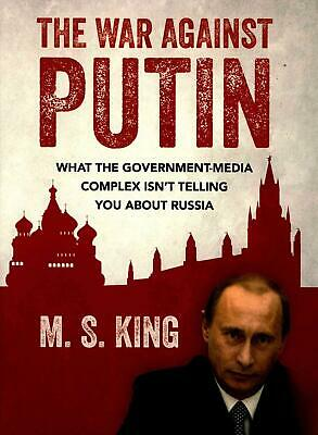 The War Against Putin: What the Government-Media Complex Isn't Telling You about
