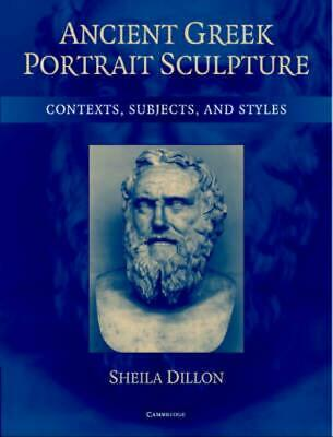 Ancient Greek Portrait Sculpture: Contexts, Subjects, and Styles by Sheila Dillo
