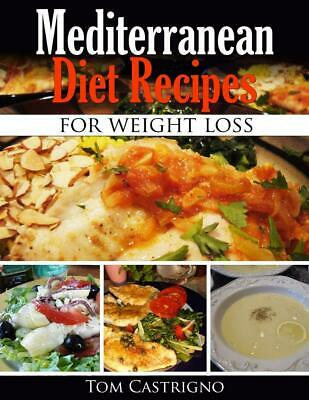 Mediterranean Diet Recipes for Weight Loss by Tom Castrigno (English) Paperback