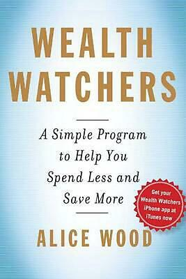 Wealth Watchers: A Simple Program to Help You Spend Less and Save More by Alice