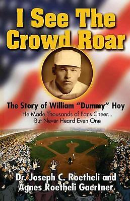 I See the Crowd Roar: The Inspiring Story of William Dummy Hoy by Agnes Roetheli