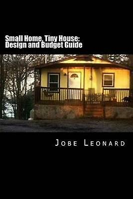 Small Home, Tiny House: Budget, Design, Estimate, and Secure Your Best Price by