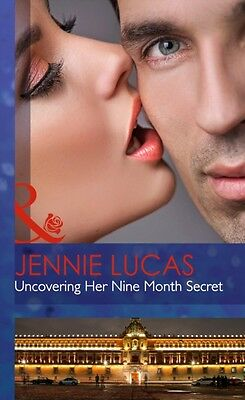 Uncovering Her Nine Month Secret (Mills & Boon Hardback Romance) . 9780263242690