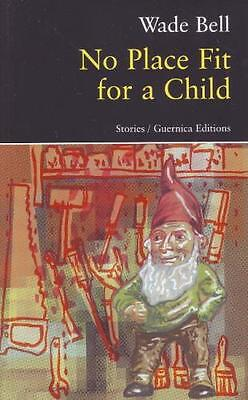No Place Fit for a Child (Prose (Guernica)) (Paperback), Wade Bell, 97815507126.