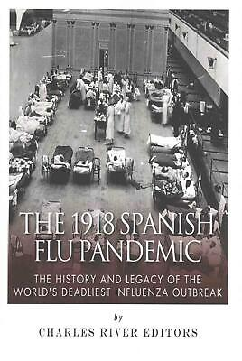The 1918 Spanish Flu Pandemic: The History and Legacy of the World's Deadliest I
