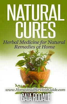 Natural Cures: Herbal Medicine for Natural Remedies at Home by Gaia Rodale (Engl