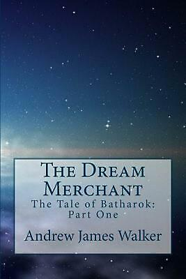 The Dream Merchant: The Tale of Batharok: Part One by Andrew James Walker (Engli