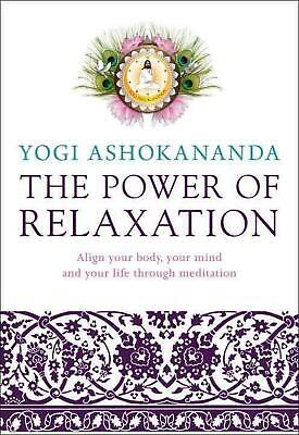 The Power of Relaxation: Align Your Body, Your Mind and Your Life Through Medita