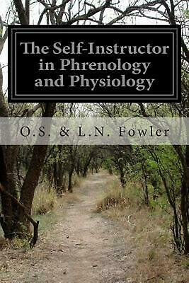The Self-Instructor in Phrenology and Physiology by O.S.&.L.N. Fowler (English)