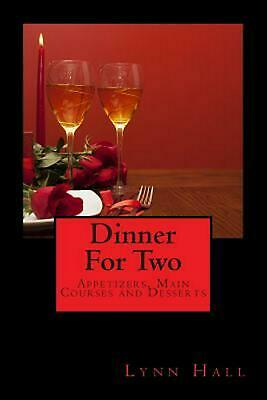 Dinner for Two: : Appetizers, Main Courses & Desserts by Lynn Hall (English) Pap