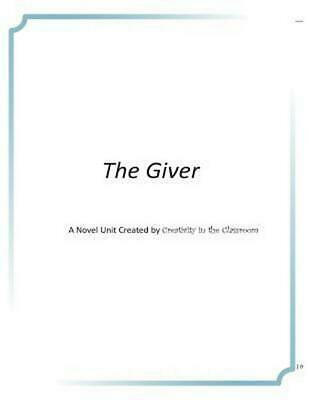 The Giver: A Novel Unit Created by Creativity in the Classroom by Creativity in