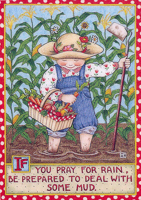 IF YOU PRAY FOR RAIN Garden Mud-Handcrafted Magnet-Using art by Mary Engelbreit