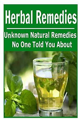 Herbal Remedies: Unknown Natural Remedies No One Told You About: (Herbs - Natura
