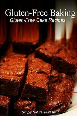 Gluten-Free Baking - Gluten Free Cake Recipes by Simply Natural Press (English)