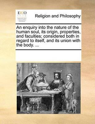 Enquiry Into the Nature of the Human Soul, Its Origin, Prope by See Notes Multip
