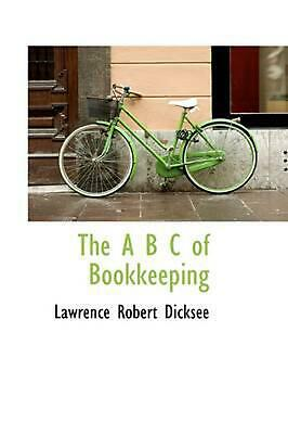 The A B C of Bookkeeping by Lawrence Robert Dicksee (English) Paperback Book Fre