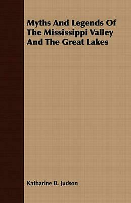 Myths and Legends of the Mississippi Valley and the Great Lakes by Katharine B.