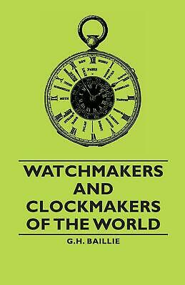 Watchmakers and Clockmakers of the World by G.H. Baillie (English) Paperback Boo