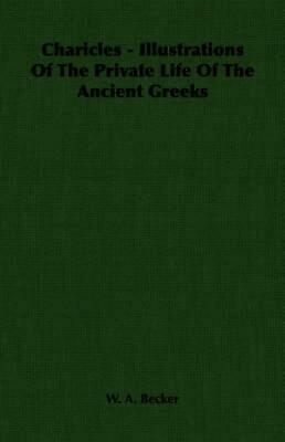 Charicles - Illustrations of the Private Life of the Ancient Greeks by W.A. Beck